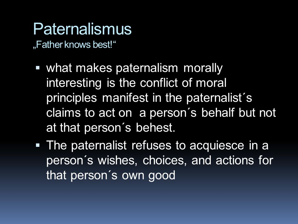 "Paternalismus ""Father knows best!"