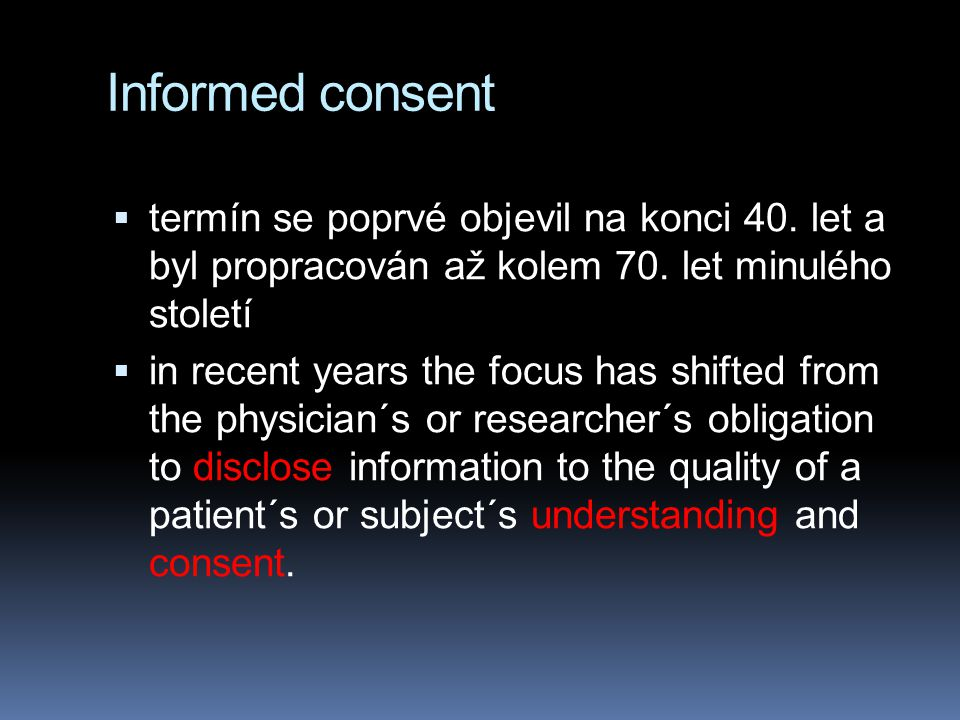 Informed consent termín se poprvé objevil na konci 40. let a byl propracován až kolem 70. let minulého století.