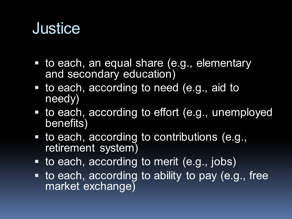 Justice to each, an equal share (e.g., elementary and secondary education) to each, according to need (e.g., aid to needy)
