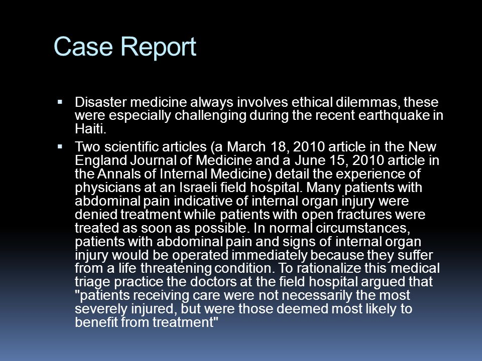 Case Report Disaster medicine always involves ethical dilemmas, these were especially challenging during the recent earthquake in Haiti.