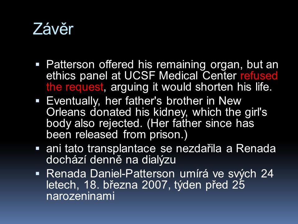 Závěr Patterson offered his remaining organ, but an ethics panel at UCSF Medical Center refused the request, arguing it would shorten his life.