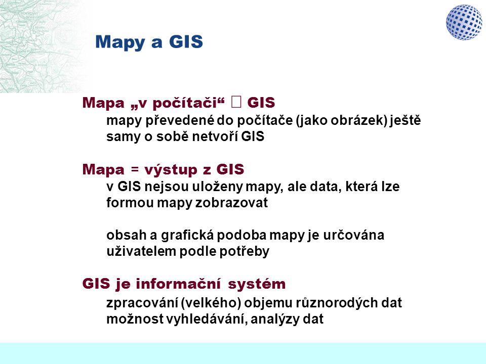 """Mapy a GIS Mapa """"v počítači ą GIS mapy převedené do počítače (jako obrázek) ještě samy o sobě netvoří GIS."""