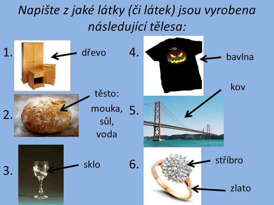 Napište z jaké látky (či látek) jsou vyrobena následující tělesa: