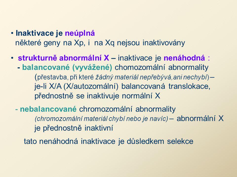 Inaktivace je neúplná některé geny na Xp, i na Xq nejsou inaktivovány. strukturně abnormální X – inaktivace je nenáhodná :