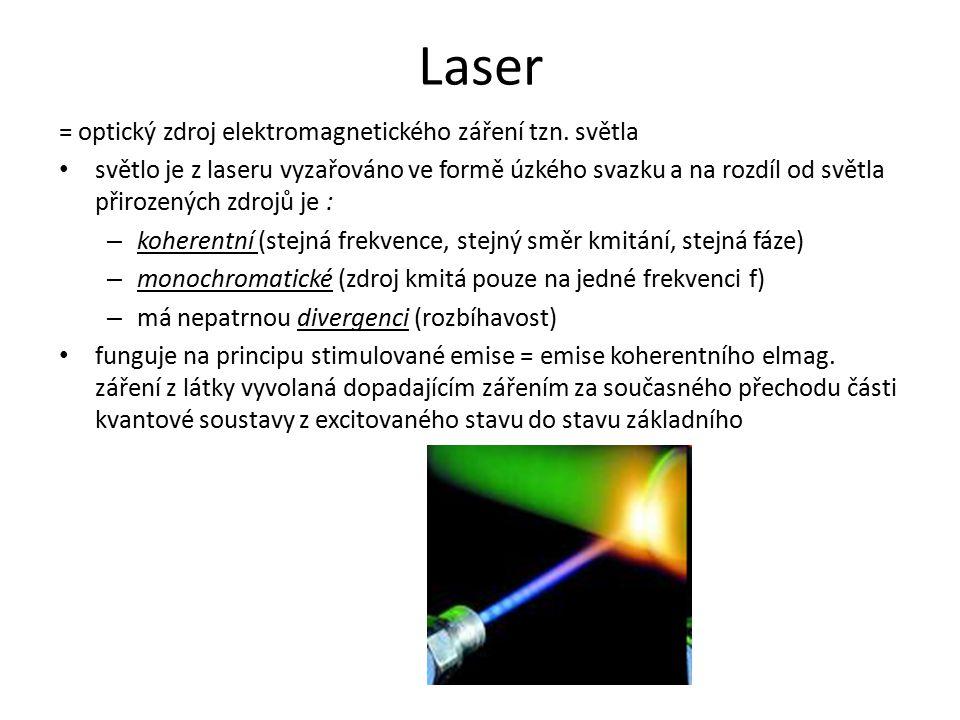 Laser = optický zdroj elektromagnetického záření tzn. světla