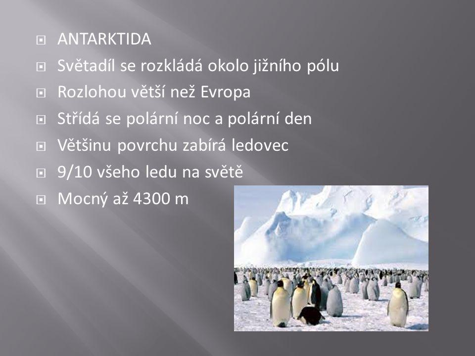 ANTARKTIDA Světadíl se rozkládá okolo jižního pólu. Rozlohou větší než Evropa. Střídá se polární noc a polární den.