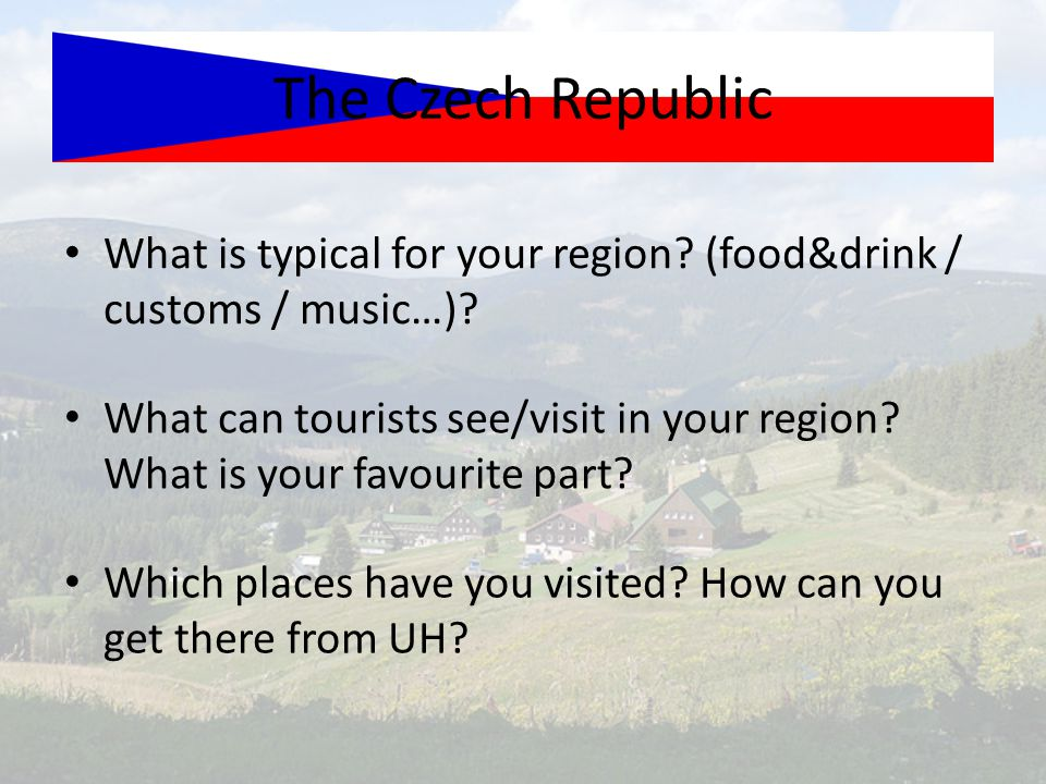 The Czech Republic What is typical for your region (food&drink / customs / music…)