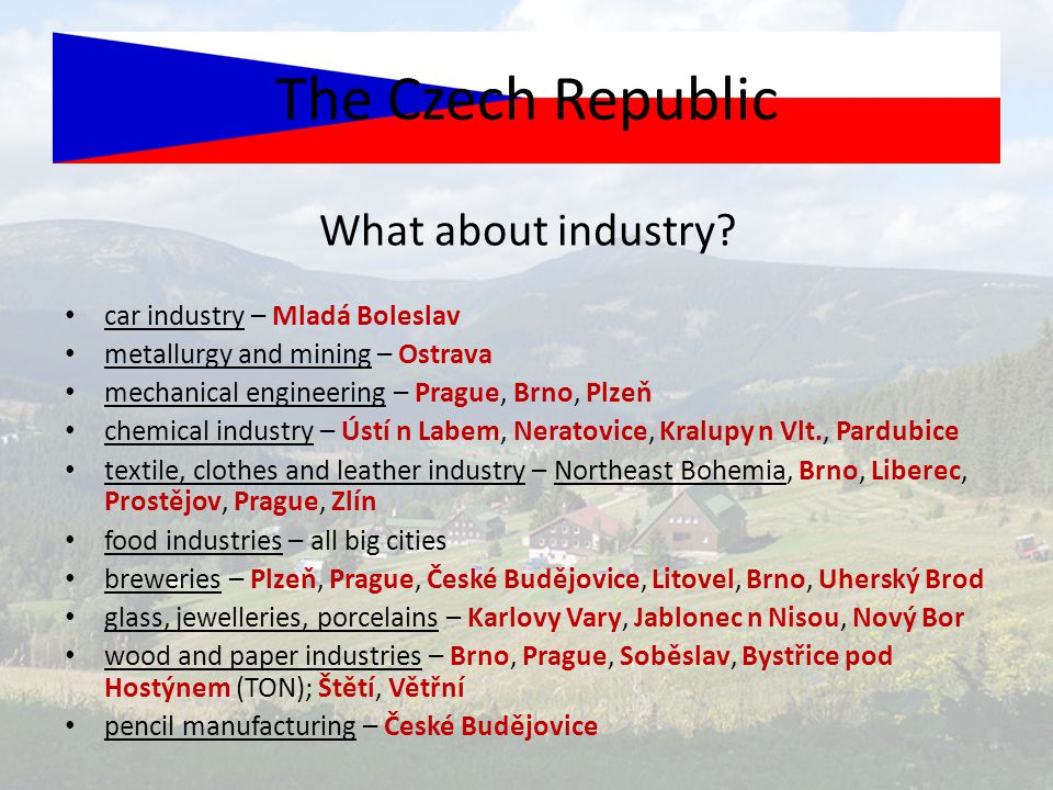 The Czech Republic What about industry car industry – Mladá Boleslav