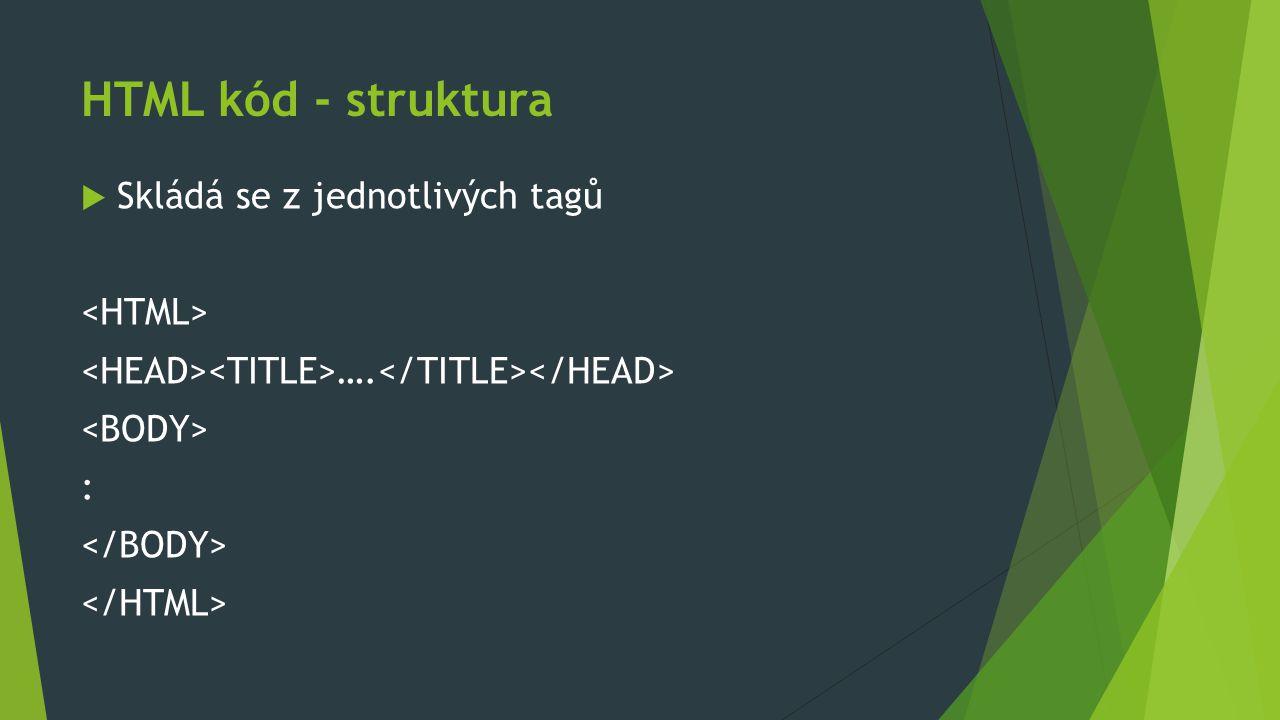 HTML kód - struktura Skládá se z jednotlivých tagů <HTML>
