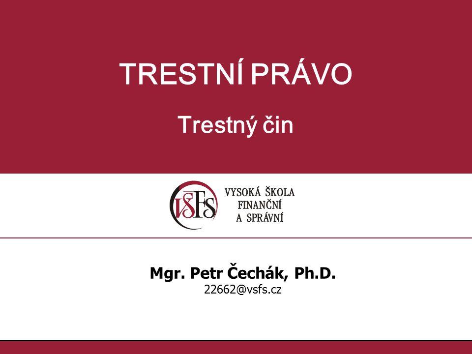 TRESTNÍ PRÁVO Trestný čin Mgr. Petr Čechák, Ph.D. 22662@vsfs.cz