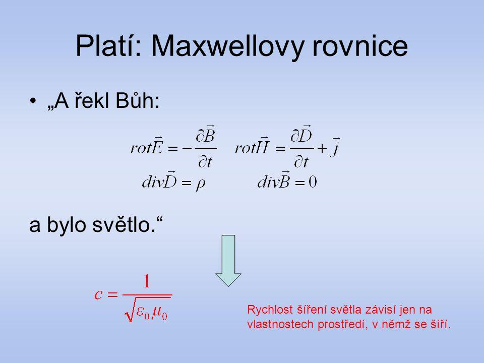 Platí: Maxwellovy rovnice