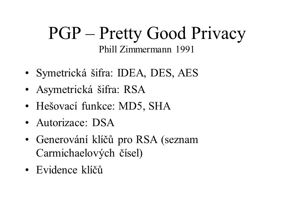 PGP – Pretty Good Privacy Phill Zimmermann 1991