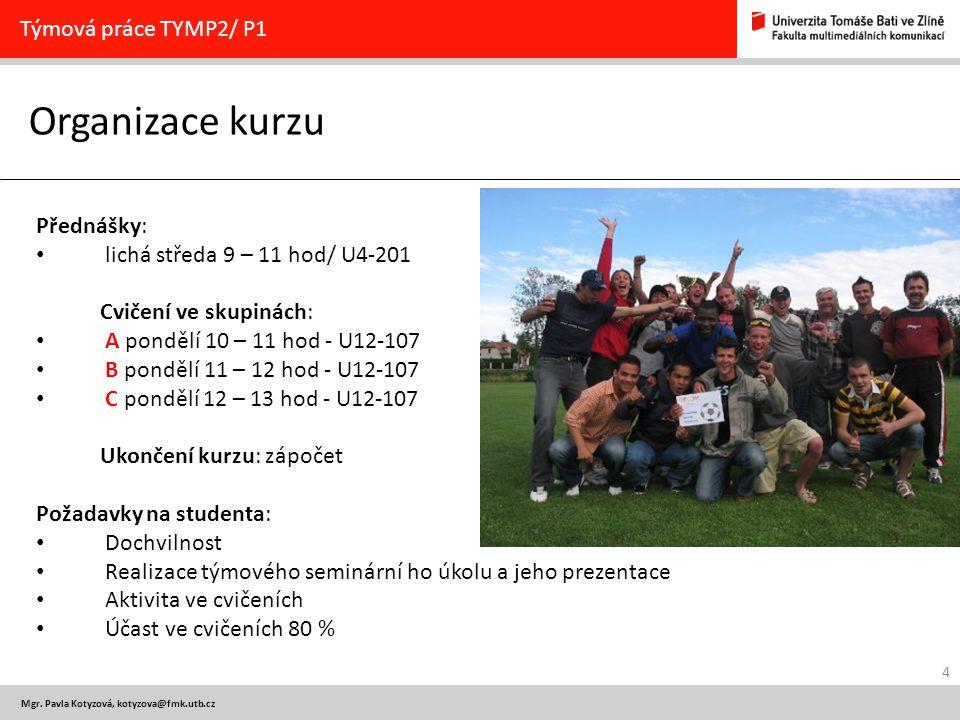 Organizace kurzu Týmová práce TYMP2/ P1 Přednášky: