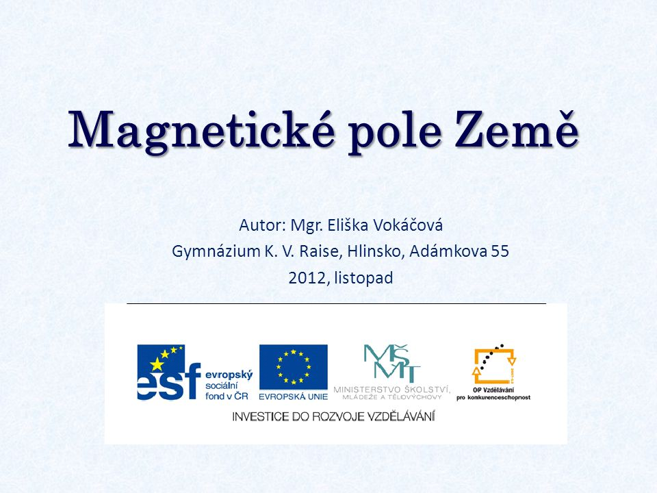 Magnetické pole Země Autor: Mgr. Eliška Vokáčová