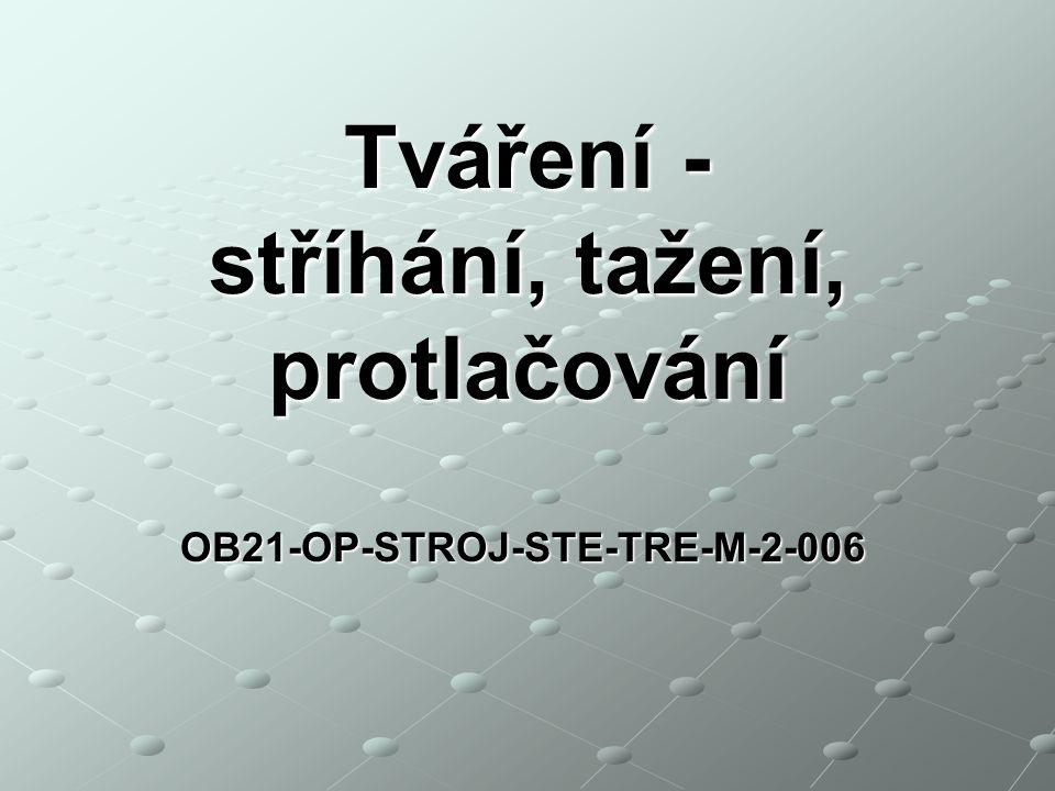 stříhání, tažení, protlačování OB21-OP-STROJ-STE-TRE-M-2-006