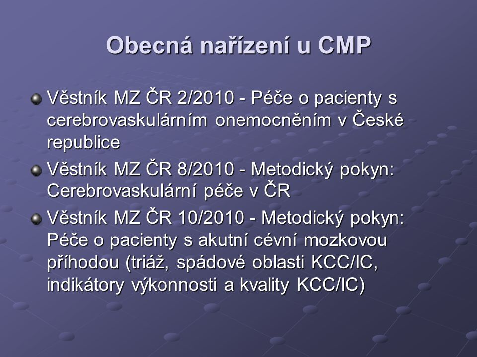 Obecná nařízení u CMP Věstník MZ ČR 2/2010 - Péče o pacienty s cerebrovaskulárním onemocněním v České republice.