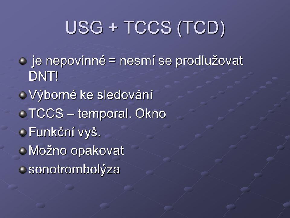 USG + TCCS (TCD) je nepovinné = nesmí se prodlužovat DNT!