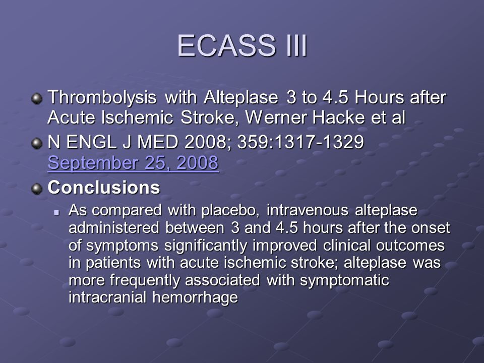 ECASS III Thrombolysis with Alteplase 3 to 4.5 Hours after Acute Ischemic Stroke, Werner Hacke et al.