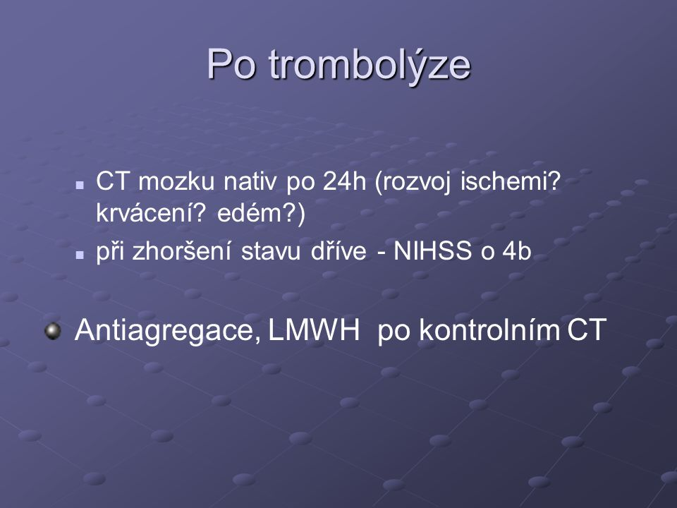Po trombolýze Antiagregace, LMWH po kontrolním CT