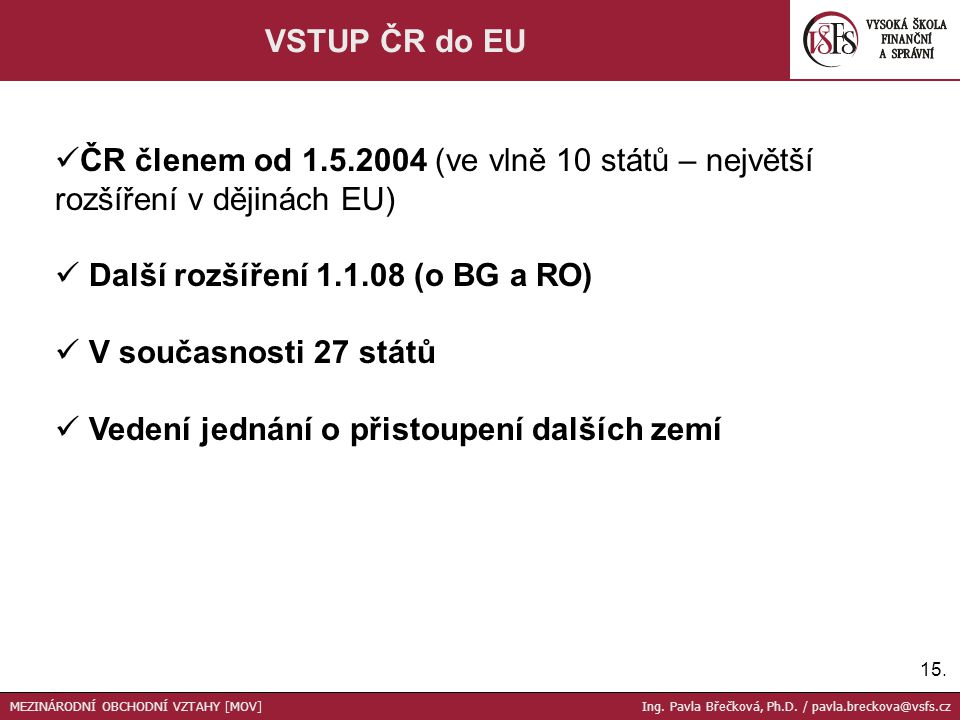 Další rozšíření 1.1.08 (o BG a RO) V současnosti 27 států