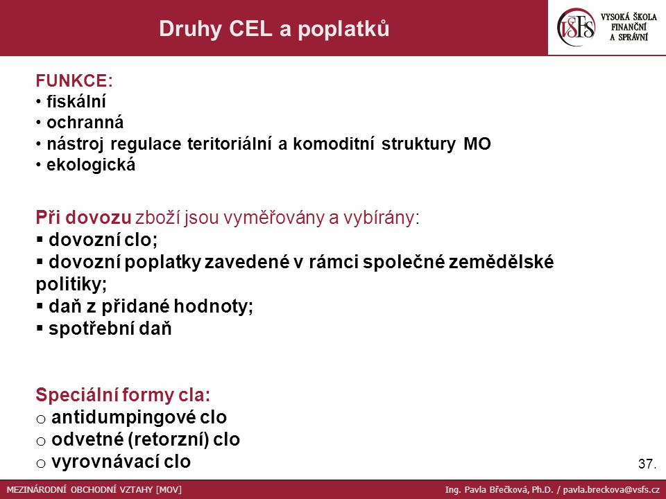 Druhy CEL a poplatků Při dovozu zboží jsou vyměřovány a vybírány: