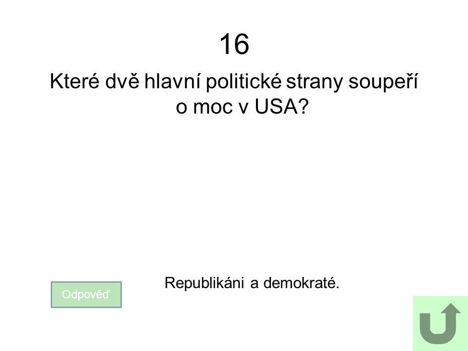 16 Které dvě hlavní politické strany soupeří o moc v USA