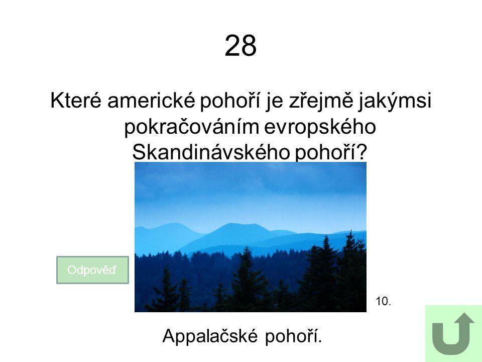28 Které americké pohoří je zřejmě jakýmsi pokračováním evropského Skandinávského pohoří 10. Odpověď.