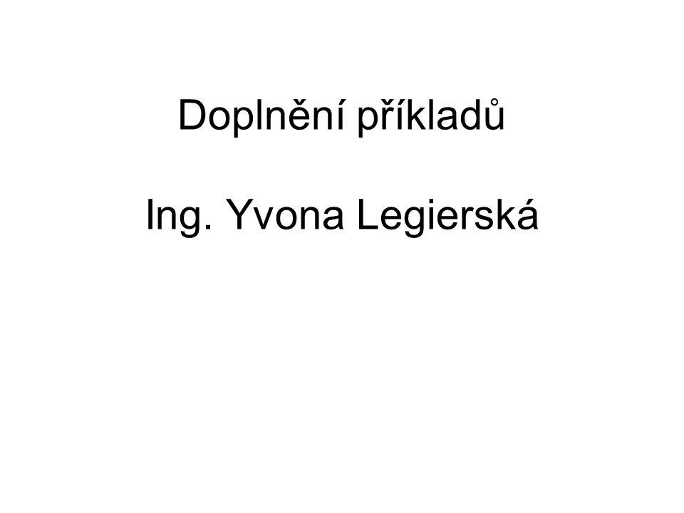 Doplnění příkladů Ing. Yvona Legierská
