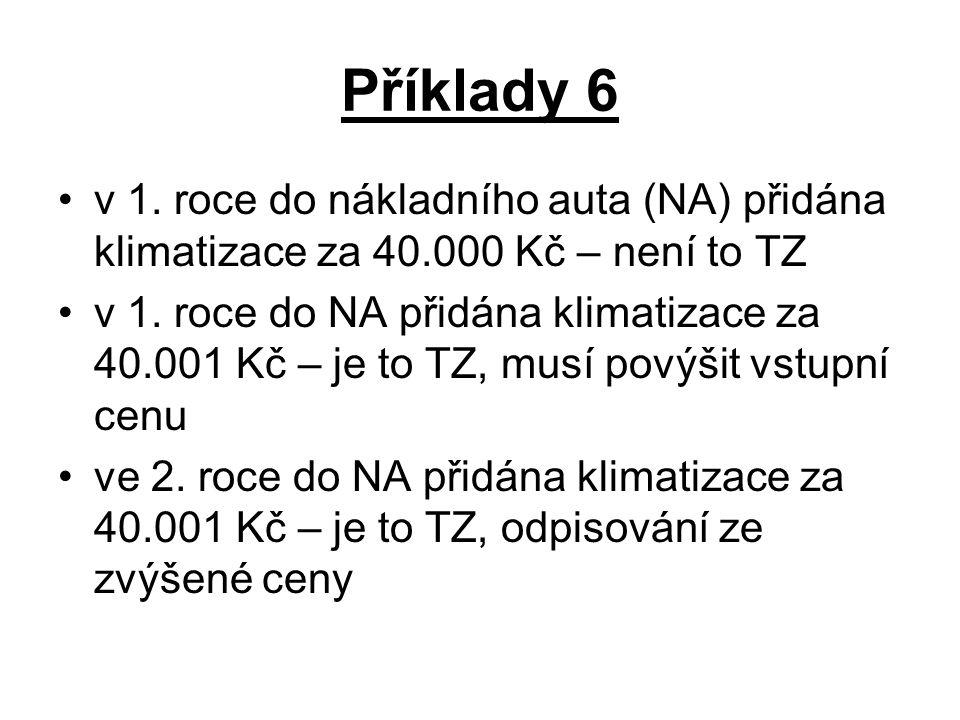 Příklady 6 v 1. roce do nákladního auta (NA) přidána klimatizace za 40.000 Kč – není to TZ.