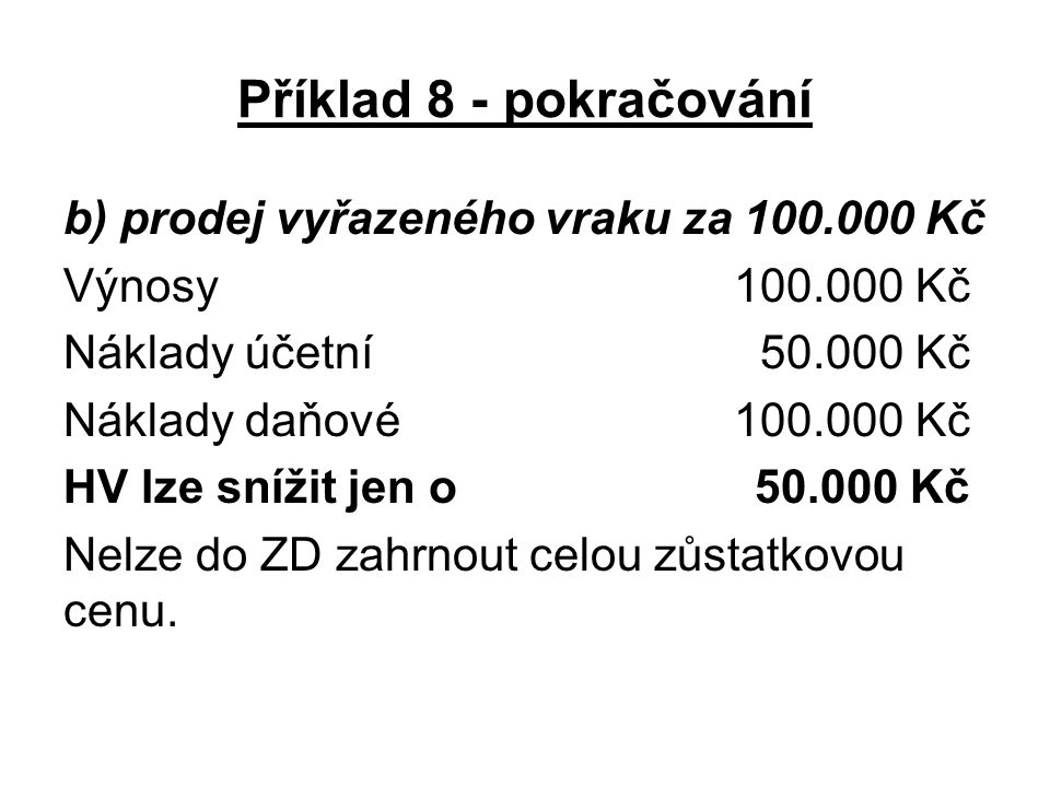 Příklad 8 - pokračování b) prodej vyřazeného vraku za 100.000 Kč