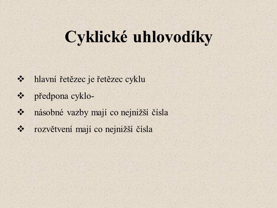 Cyklické uhlovodíky hlavní řetězec je řetězec cyklu předpona cyklo-