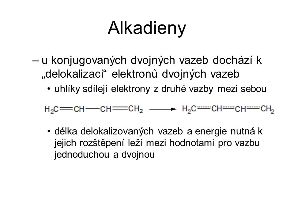 "Alkadieny u konjugovaných dvojných vazeb dochází k ""delokalizaci elektronů dvojných vazeb. uhlíky sdílejí elektrony z druhé vazby mezi sebou."