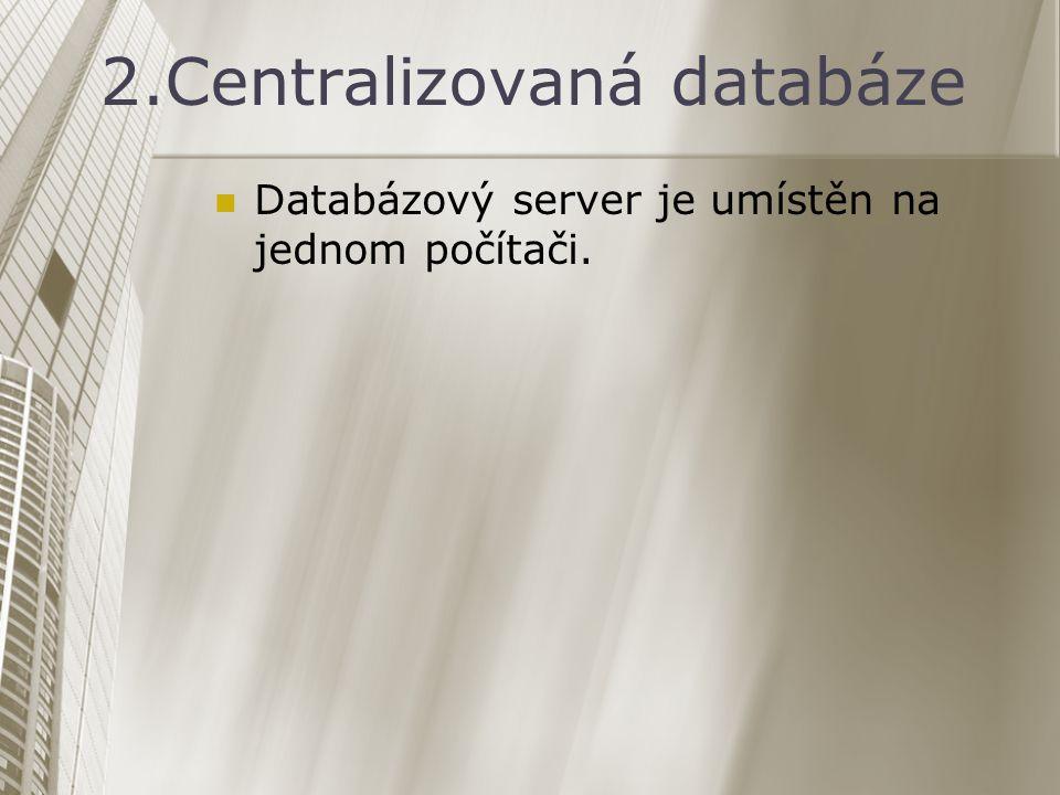 2.Centralizovaná databáze