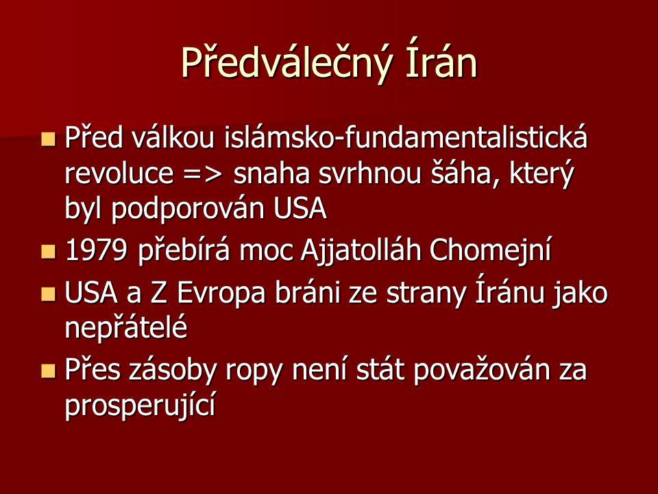 Předválečný Írán Před válkou islámsko-fundamentalistická revoluce => snaha svrhnou šáha, který byl podporován USA.