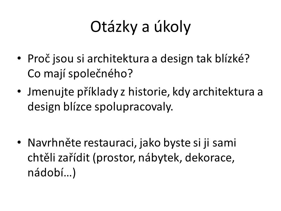 Otázky a úkoly Proč jsou si architektura a design tak blízké Co mají společného