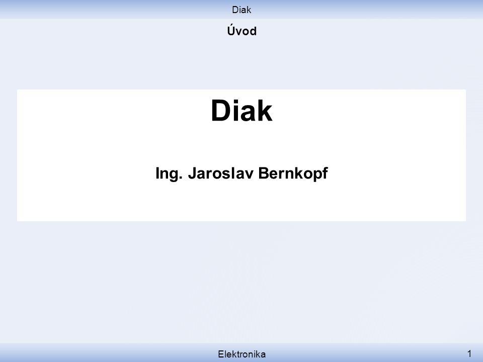Diak Ing. Jaroslav Bernkopf Úvod Diak Elektronika