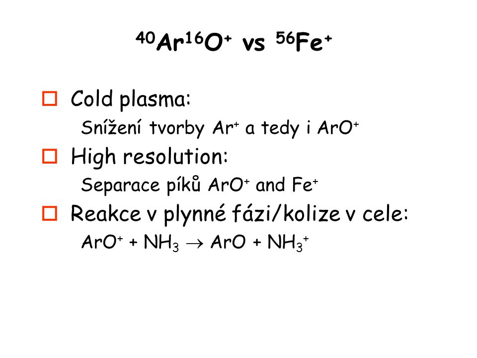 40Ar16O+ vs 56Fe+ Cold plasma: High resolution: