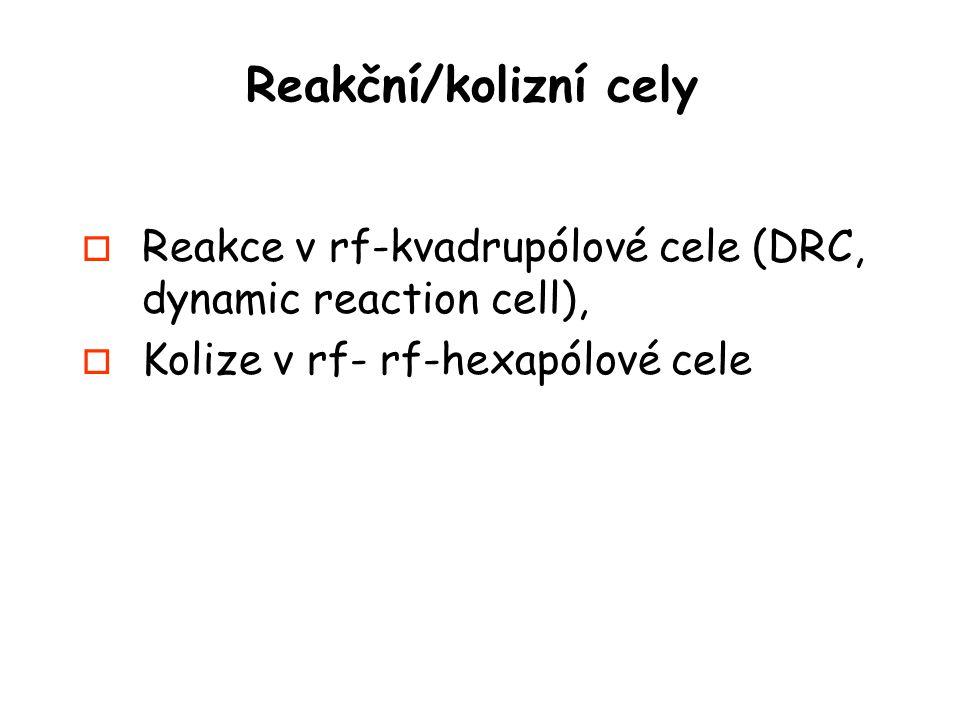 Reakční/kolizní cely Reakce v rf-kvadrupólové cele (DRC, dynamic reaction cell), Kolize v rf- rf-hexapólové cele.