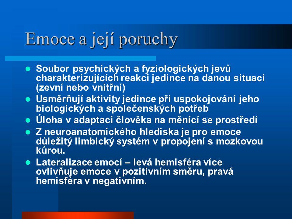 Emoce a její poruchy Soubor psychických a fyziologických jevů charakterizujících reakci jedince na danou situaci (zevní nebo vnitřní)
