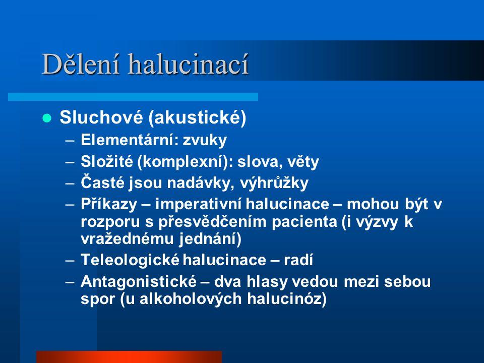 Dělení halucinací Sluchové (akustické) Elementární: zvuky