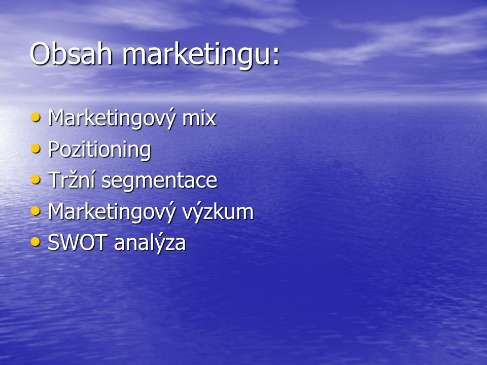 Obsah marketingu: Marketingový mix Pozitioning Tržní segmentace