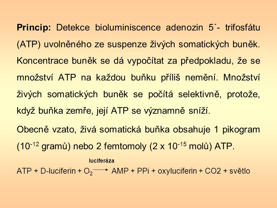 Princip: Detekce bioluminiscence adenozin 5´- trifosfátu (ATP) uvolněného ze suspenze živých somatických buněk. Koncentrace buněk se dá vypočítat za předpokladu, že se množství ATP na každou buňku příliš nemění. Množství živých somatických buněk se počítá selektivně, protože, když buňka zemře, její ATP se významně sníží.