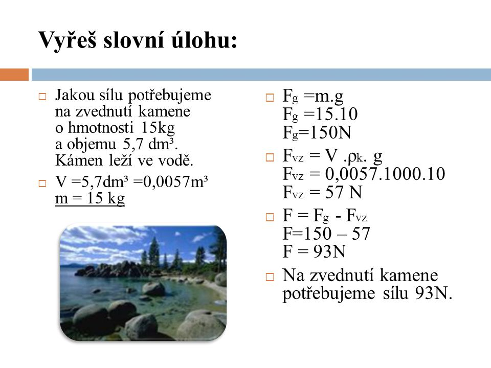 Vyřeš slovní úlohu: Fg =m.g Fg =15.10 Fg=150N