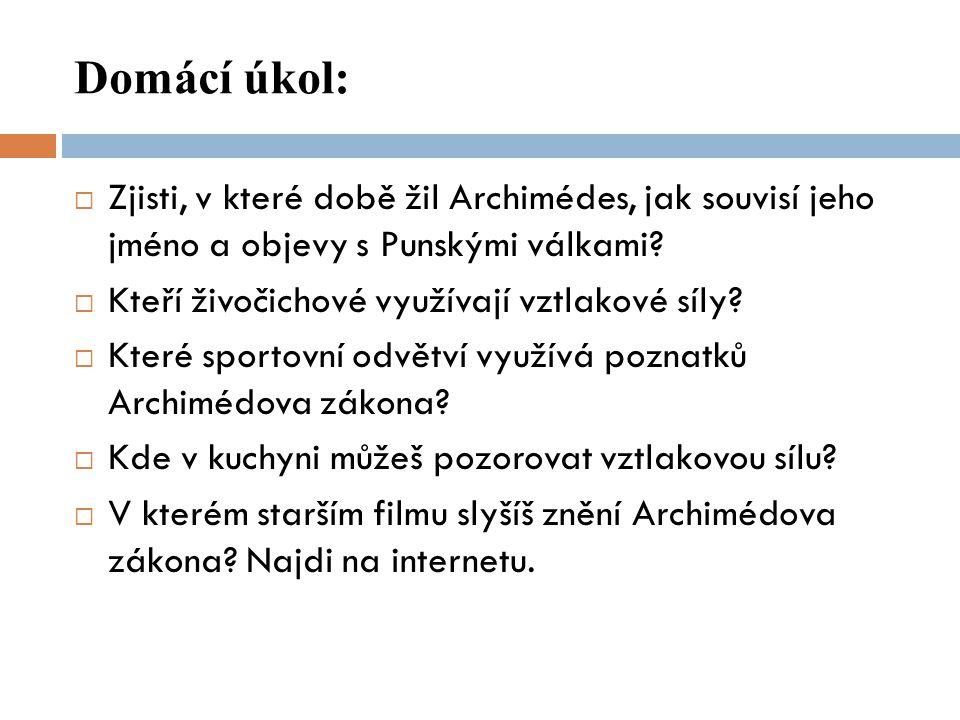 Domácí úkol: Zjisti, v které době žil Archimédes, jak souvisí jeho jméno a objevy s Punskými válkami
