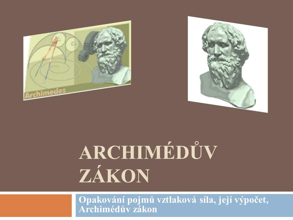 Opakování pojmů vztlaková síla, její výpočet, Archimédův zákon