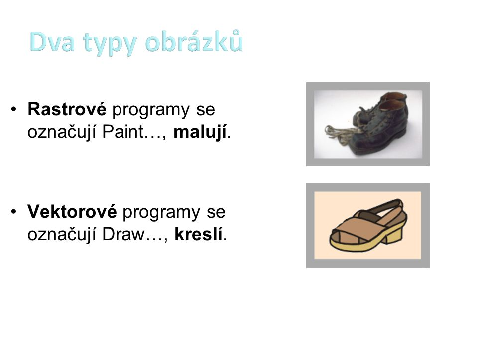 Dva typy obrázků Rastrové programy se označují Paint…, malují.