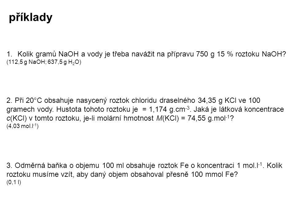 příklady Kolik gramů NaOH a vody je třeba navážit na přípravu 750 g 15 % roztoku NaOH (112,5 g NaOH; 637,5 g H2O)
