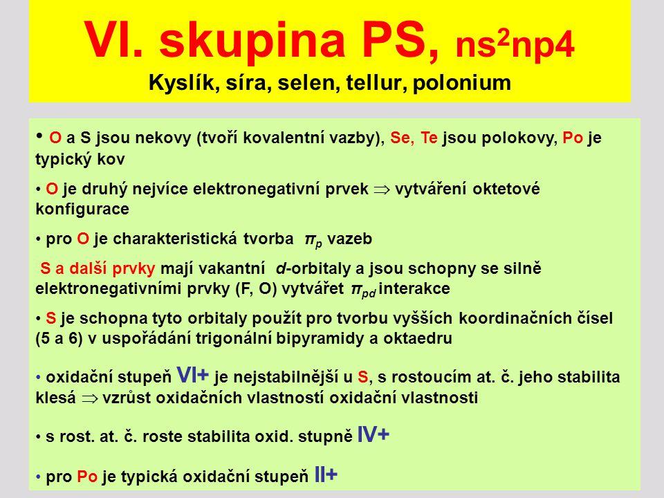 VI. skupina PS, ns2np4 Kyslík, síra, selen, tellur, polonium
