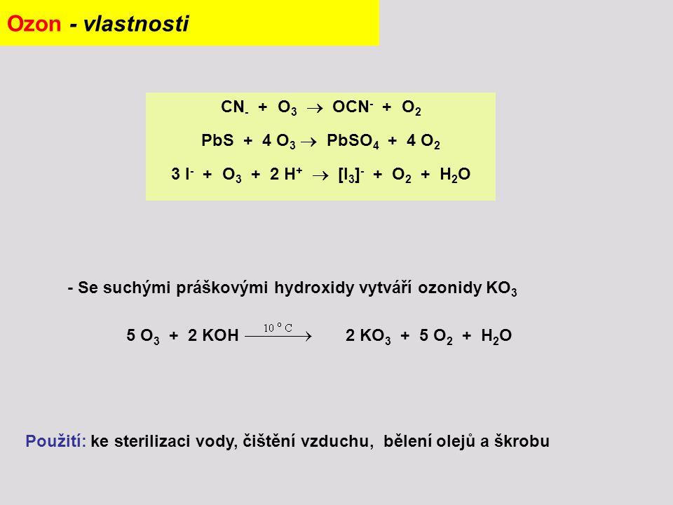 Ozon - vlastnosti CN- + O3  OCN- + O2 PbS + 4 O3  PbSO4 + 4 O2