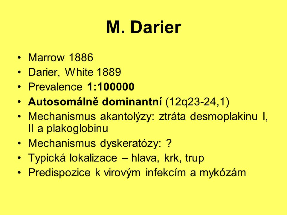 M. Darier Marrow 1886 Darier, White 1889 Prevalence 1:100000